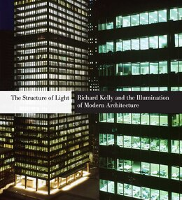 Book The Structure of Light: Richard Kelly and the Illumination of Modern Architecture by Dietrich Neumann
