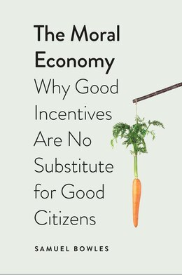 Book The Moral Economy: Why Good Incentives Are No Substitute For Good Citizens by Samuel Bowles