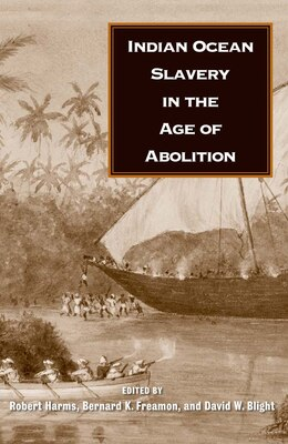Book Indian Ocean Slavery In The Age Of Abolition by Robert W. Harms