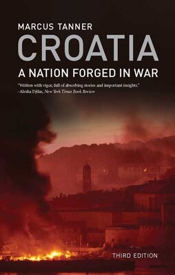 Book Croatia: A Nation Forged in War; Third Edition by Marcus Tanner