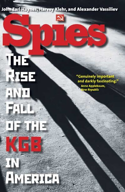 Spies: The Rise and Fall of the KGB in America by John Earl Haynes
