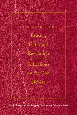Book Reason, Faith, and Revolution: Reflections on the God Debate by Terry Eagleton