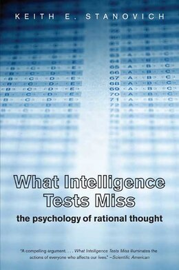 Book What Intelligence Tests Miss: The Psychology of Rational Thought by Keith E. Stanovich