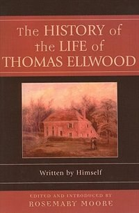 Book The History of the Life of Thomas Ellwood: Written by Himself by Rosemary Moore
