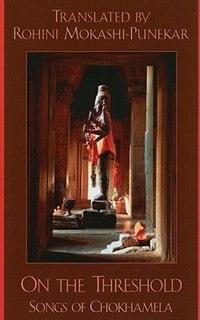 Book On the Threshold: Songs of Chokhamela by Rohini Mokashi-punekar