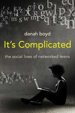 Book It's Complicated: The Social Lives Of Networked Teens by Danah Boyd