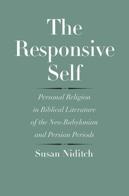 Book The Responsive Self: Personal Religion In Biblical Literature Of The Neo-babylonian And Persian… by Susan Niditch