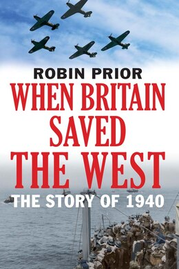 Book When Britain Saved The West: The Story Of 1940 by Robin Prior