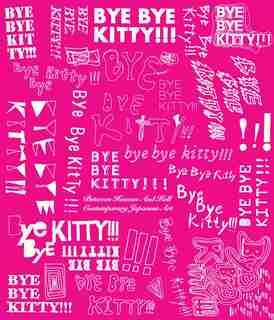 Bye Bye Kitty!!!: Between Heaven and Hell in Contemporary Japanese Art by David Elliott