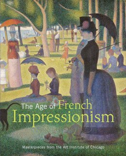 Book The Age of French Impressionism: Masterpieces from the Art Institute of Chicago by Gloria Groom