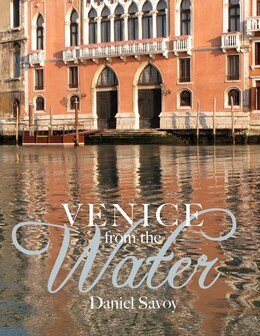 Book Venice from the Water: Architecture and Myth in an Early Modern City by Daniel Savoy