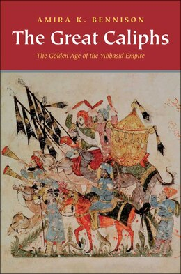 Book The Great Caliphs: The Golden Age of the 'Abbasid Empire by Amira K. Bennison