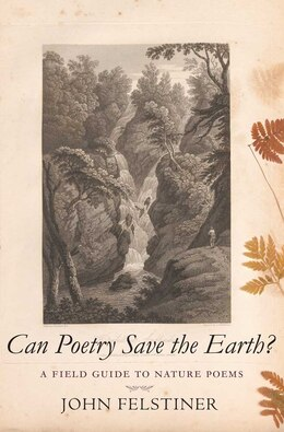 Book Can Poetry Save the Earth?: A Field Guide to Nature Poems by John Felstiner