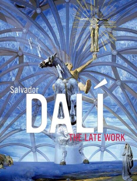 Salvador Dalí: The Late Work by Elliott H. King
