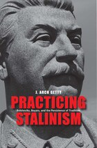 Practicing Stalinism: Bolsheviks, Boyars, And The Persistence Of Tradition