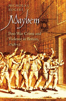 Book Mayhem: Post-War Crime and Violence in Britain, 1748-53 by Nicholas Roger