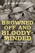Browned Off And Bloody-minded: The British Soldier Goes To War 1939-1945 by Alan Allport