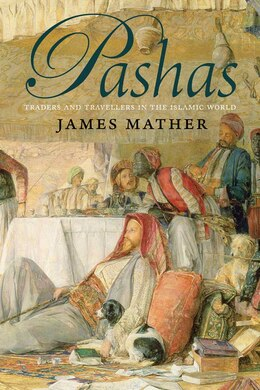 Book Pashas: Traders and Travellers in the Islamic World by James Mather