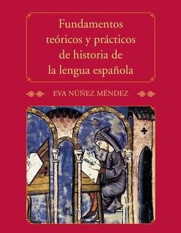 Book Fundamentos Teóricos Y Prácticos De Historia De La Lengua Española by Eva Núñez Méndez