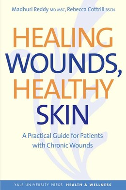 Book Healing Wounds, Healthy Skin: A Practical Guide for Patients with Chronic Wounds by Madhuri Reddy
