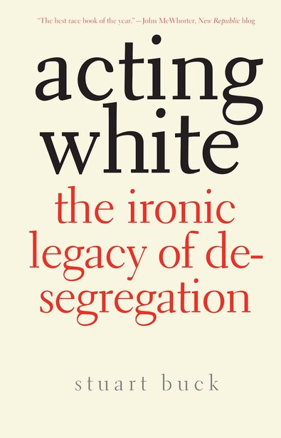 Acting White: The Ironic Legacy of Desegregation by Stuart Buck