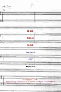 No Such Thing as Silence: John Cage's 4'33 by Kyle Gann