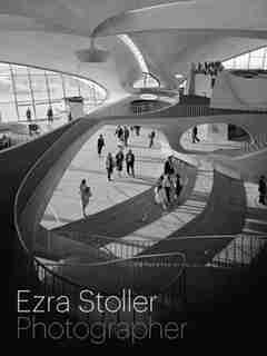 Ezra Stoller, Photographer by Nina Rappaport