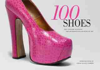 100 Shoes: The Costume Institute / The Metropolitan Museum of Art by Harold Koda