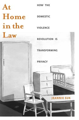 Book At Home in the Law: How the Domestic Violence Revolution Is Transforming Privacy by Jeannie Suk