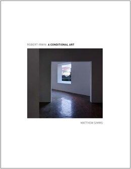 Book Robert Irwin: A Conditional Art by Matthew Simms