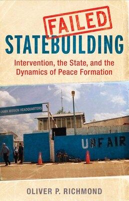 Book Failed Statebuilding: Intervention, The State, And The Dynamics Of Peace Formation by Oliver Richmond