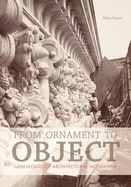 Book From Ornament to Object: Genealogies of Architectural Modernism by Alina Payne