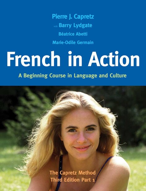 French in Action: A Beginning Course in Language and Culture: The Capretz Method, Third Edition, Part 1 by Pierre J. Capretz