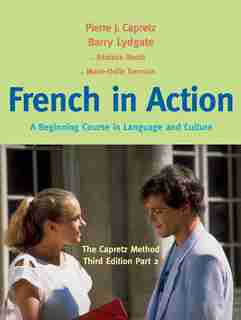 French In Action: A Beginning Course In Language And Culture: The Capretz Method, Third Edition, Part 2 by Pierre J. Capretz