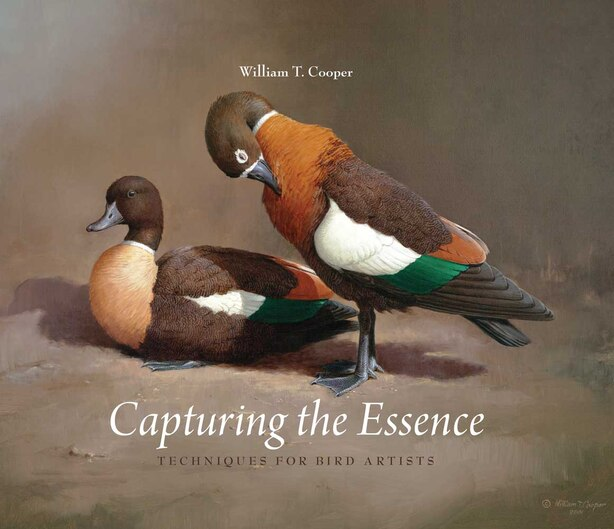 Capturing the Essence: Techniques for Bird Artists by William T Cooper