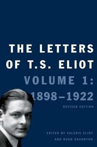 Book The Letters Of T. S. Eliot: Volume 1: 1898-1922, Revised Edition by T. S. Eliot