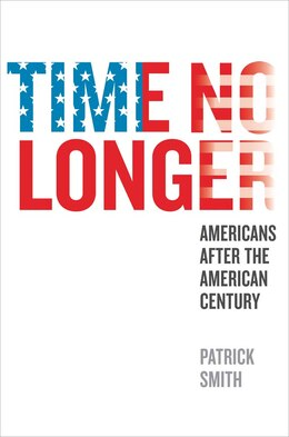 Book Time No Longer: Americans After The American Century by Patrick Smith