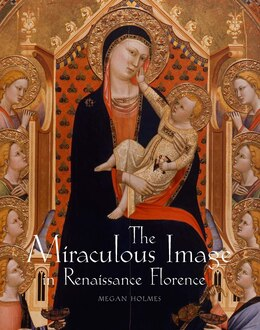 Book The Miraculous Image In Renaissance Florence by Megan Holmes
