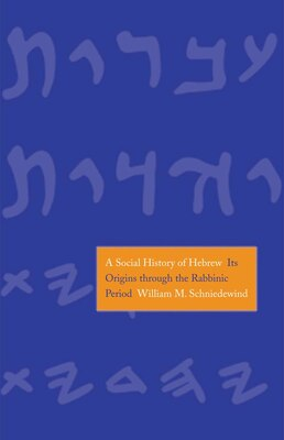 Book A Social History Of Hebrew: Its Origins Through The Rabbinic Period by William M. Schniedewind