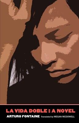 Book La Vida Doble: A Novel by Arturo Fontaine