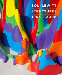 Book Sol LeWitt: Structures, 1965-2006 by Nicholas Baume