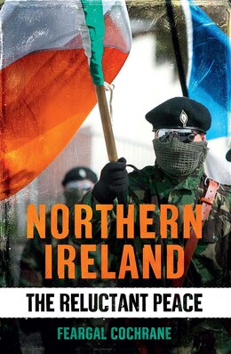 Book Northern Ireland: The Reluctant Peace by Feargal Cochrane