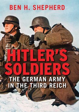 Book Hitler's Soldiers: The German Army In The Third Reich by Ben H. Shepherd