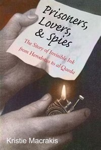 Book Prisoners, Lovers, And Spies: The Story Of Invisible Ink From Herodotus To Al-qaeda by Kristie Macrakis