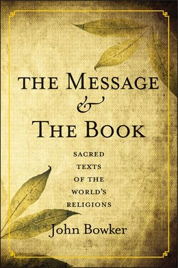 Book The Message and the Book: Sacred Texts of the World's Religions by John Bowker