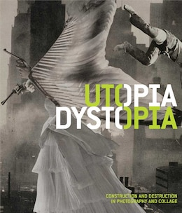 Book Utopia/Dystopia: Construction and Destruction in Photography and Collage by Yasufumi Nakamori