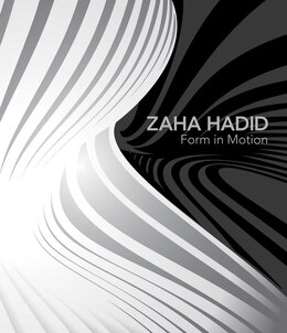 Book Zaha Hadid: Form in Motion by Kathryn B. Hiesinger