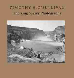 Timothy H. O'Sullivan: The King Survey Photographs by Keith F. Davis