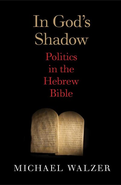 In God's Shadow: Politics in the Hebrew Bible by Michael Walzer