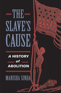 Book The Slave's Cause: A History Of Abolition by Manisha Sinha